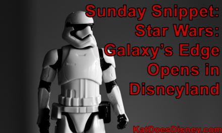 Sunday Snippet: Star Wars: Galaxy's Edge Opens in Disneyland