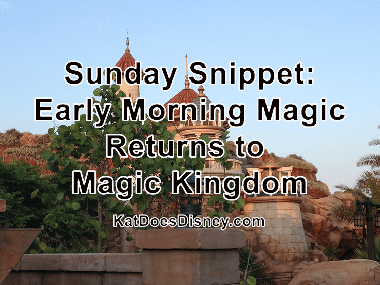 Sunday Snippet: Early Morning Magic Returns to Magic Kingdom